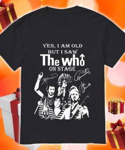 Yes I am old but I saw THE WHO on stage shirt
