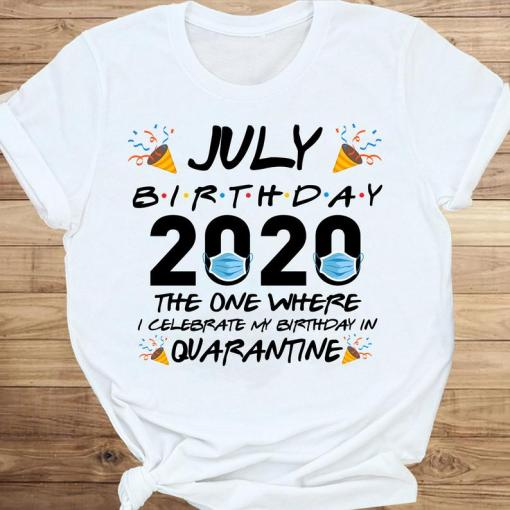 July Birthday 2020 The One Where I Celebrate My Birthday In Quarantine T-shirt Social Distancing Gift Shirt 1 Picturestees Clothing - T Shirt Printing on Demand
