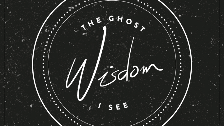 """THE GHOST I SEE – """"WISDOM"""""""