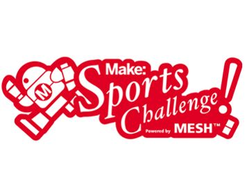 Make: Sports Challenge Powered by MESH