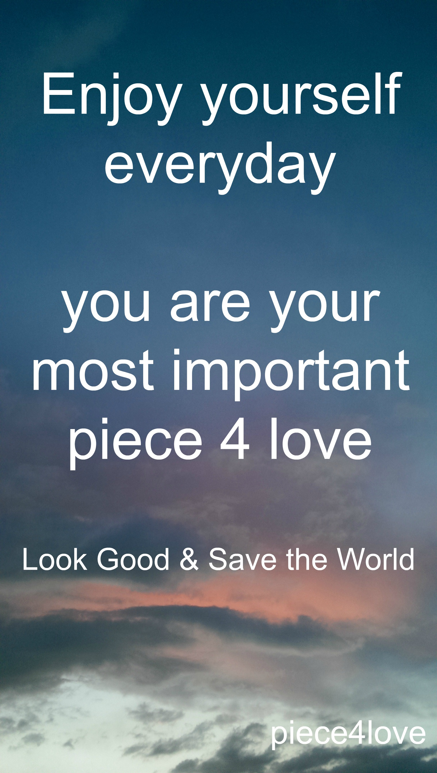 Yourself, piece4love, look good & save the world
