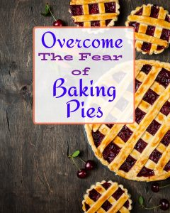 OVERCOME THEFEAR OF BAKING PIES WITH 3 PIES IN BACKGROUND