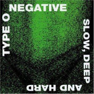 """Slow, Deep & Hard"" by Type O Negative"