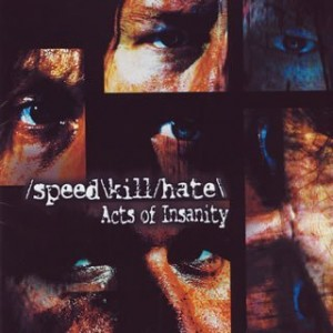 """Acts Of Insanity"" by Speed\Kill\Hate"