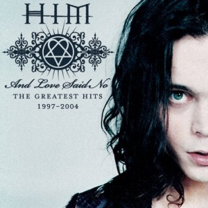 """And Love Said No: The Greatest Hits 1997-2004″ by HIM"