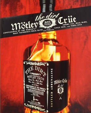 """The Dirt: Confessions Of The Worlds Most Dangerous Band"" by Motley Crue with Neil Strauss"