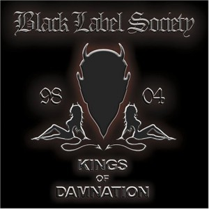 """Kings Of Damnation: Era 1998-2004"" by Black Label Society"