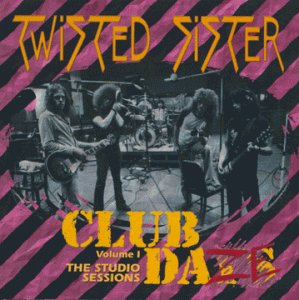 """""""Club Daze Vol.1: The Studio Sessions"""" by Twisted Sister"""