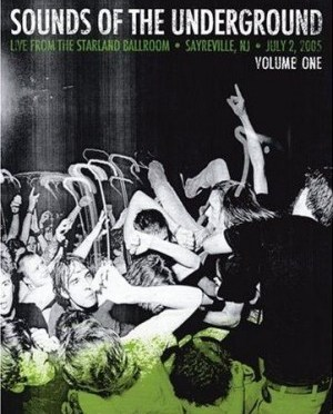 """""""Sounds of the Underground, Vol. 1: Live From the Starland Ballroom, Sayreville, NJ, July 2, 2005"""" by Various Artists"""