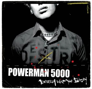 """Destroy What You Enjoy"" by Powerman 5000"