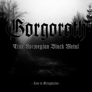 """True Norwegian Black Metal: Live In Grieghallen"" by Gorgoroth"
