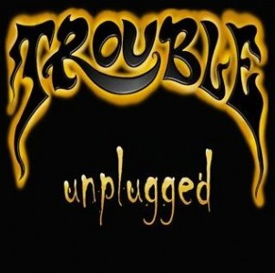 """""""Unplugged"""" by Trouble"""