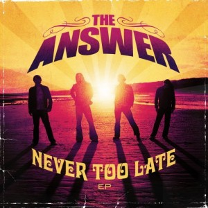 """""""Never Too Late"""" by The Answer"""