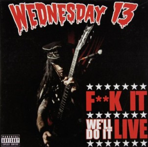 """""""F**k It, We'll Do It Live"""" by Wednesday 13"""
