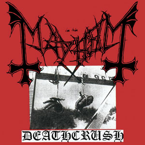 "Mayhem's ""Deathcrush"" EP; Three Decades Of Darkness (1987-2017)"