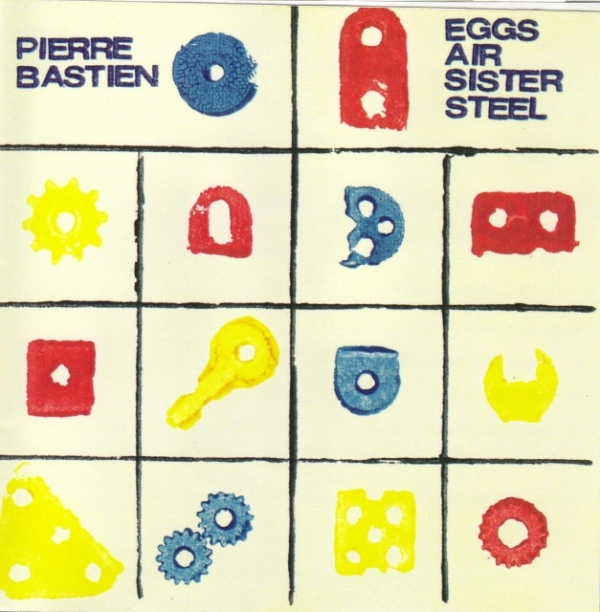 Pierre Bastien – Eggs Air Sister Steel, In Poly Sons, 1996 - 1