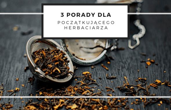 Trzy porady dla początkującego herbaciarza