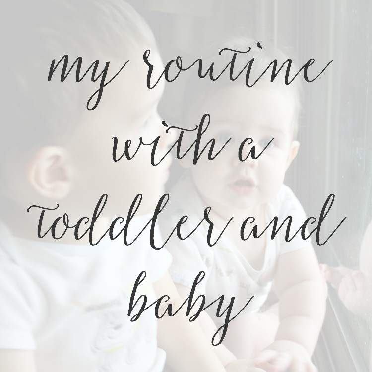 My Routine with a Toddler and Baby