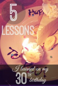 5 Lessons I Learned on my 30th Birthday