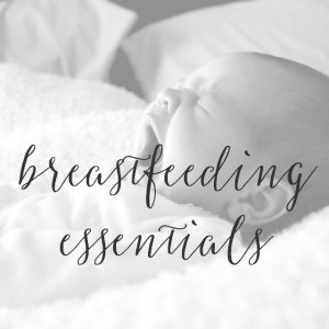 My Must-Have Breastfeeding Essentials for New Moms