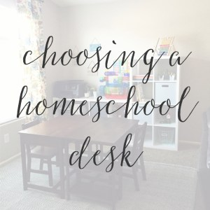 Choosing a Desk for Your Homeschool Room