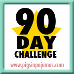 The 90 Day Challenge with Pigs in Pajamas