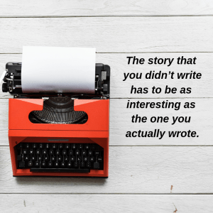 The story you didn't write has to be as interesting as the one you actually wrote.