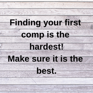 Finding your first comp is the hardest. Make sure it is the best.
