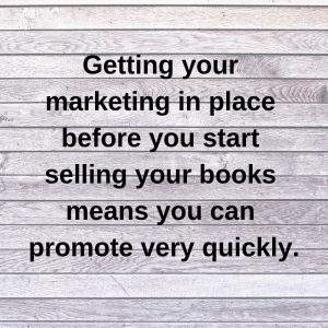 Getting your marketing in place before you start selling your books means you can promote very quickly.