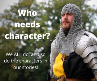 Who needs character? We all do and so do the characters in our stories.