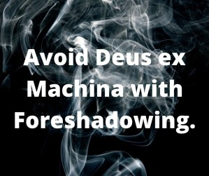 Avoid Deux ex Machina with foreshadowing