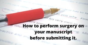 How to perform surgery on your manuscript before you submit it.