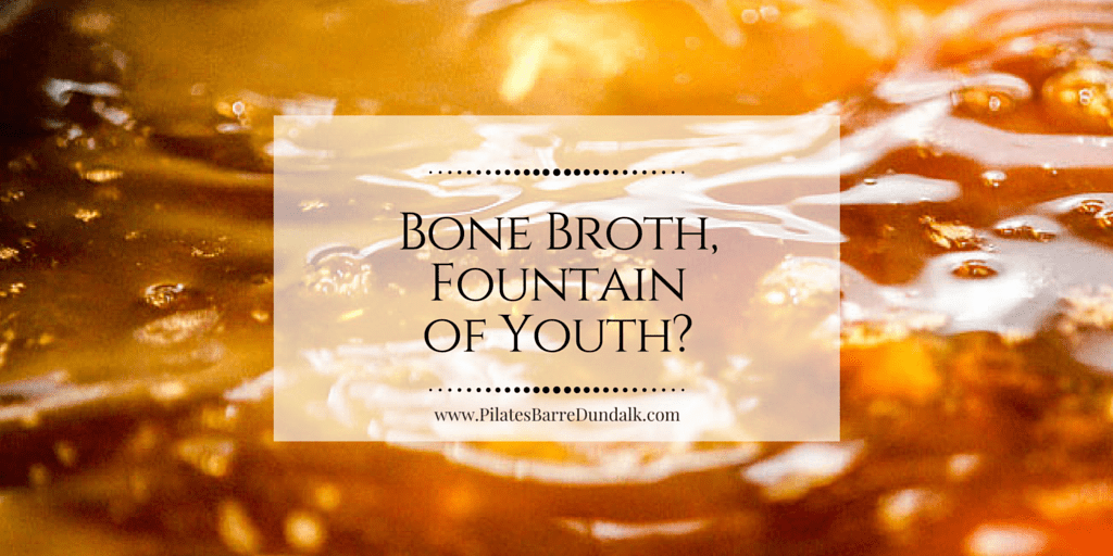 Bone Broth, Fountain of Youth?