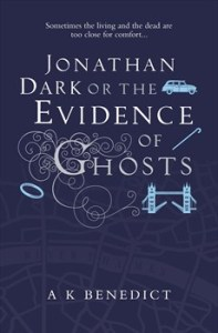 Jonathan Dark or the Evidence of Ghosts by A K Benedict