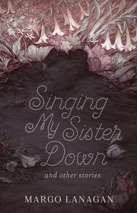 Singing My Sister Down by Margo Lanagan