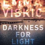 Darkness for Light by Emma Viskic