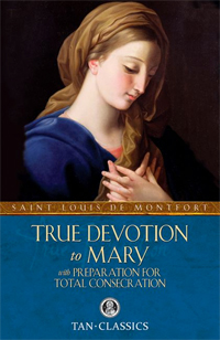 True Devotion to Mary and Preparation for Total Consecration by St. Louis de Montfort