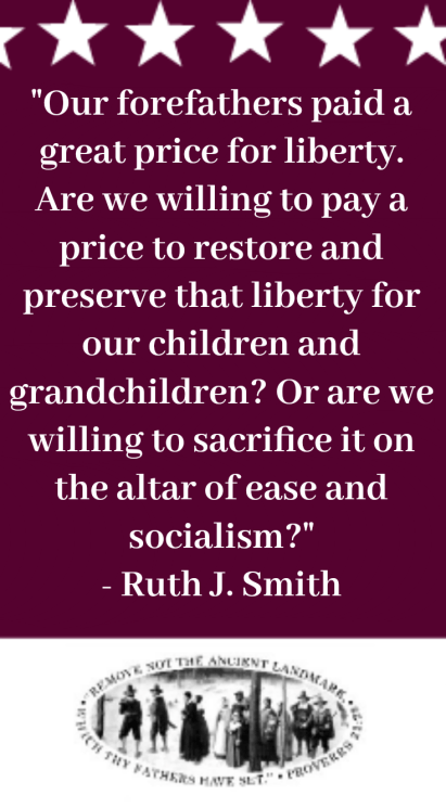 Our forefathers paid a great price for liberty. Are we willing to pay a price to restore and preserve that liberty for our children and grandchildren? Or are we willing to sacrifice it on the altar of ease and socialism?