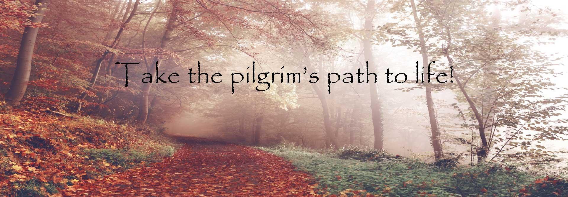 Take the Pilgrim's Path to Life