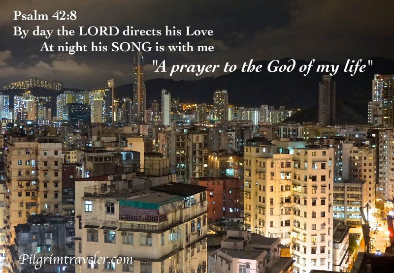 """Psalm 42:8 By day the Lord directs his love, at night his song is with me. """"A prayer to the God of my life."""""""