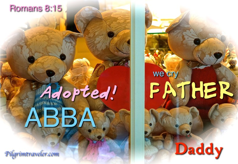 """Romans 8:15 """"The Spirit you received brought about your adoption to sonship. And by him we cry, """"Abba, Father."""""""