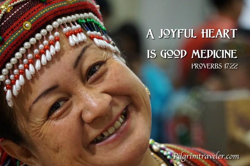 "Proverbs 17:22 ""A Joyful Heart is Good Medicine."""