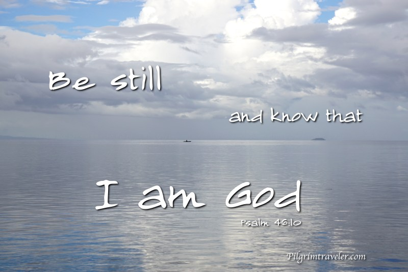 """Psalm 46:10 """"Be still, and know that I am God."""""""