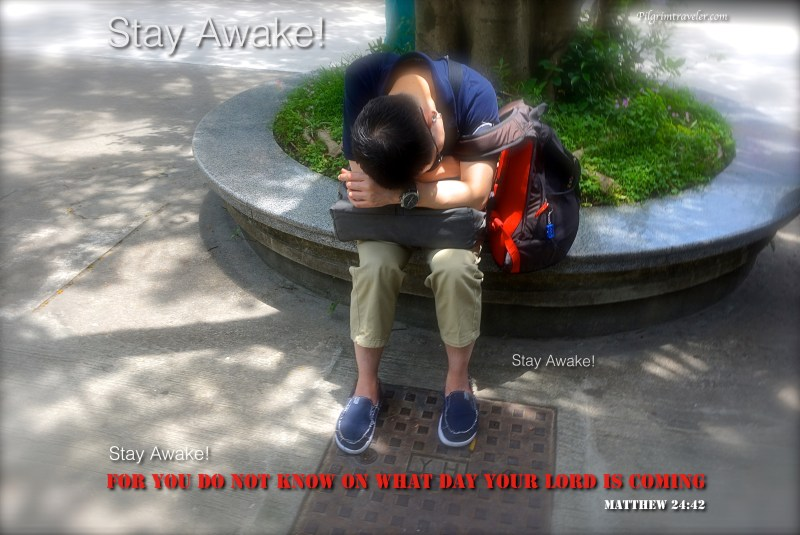"""Matthew 24:42 Therefore """"Stay awake, for you do not know on what day your Lord is coming."""""""