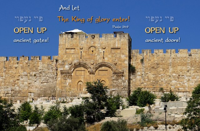 """Psalm 24:7 """"Open up, ancient gates! Open up, ancient doors and let the King of glory enter!"""""""