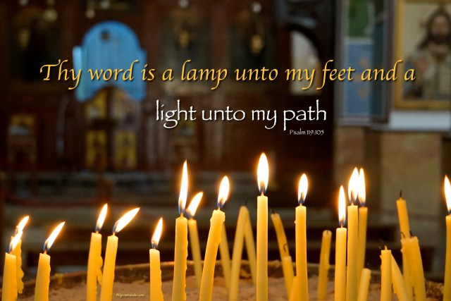 "Psalm 119:105 ""Thy word is a lamp unto my feet, and a light unto my path."""