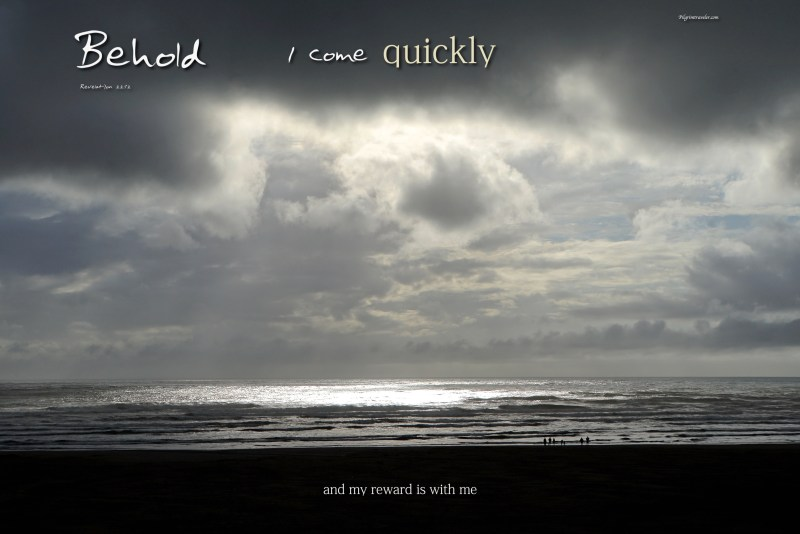 """Revelation 22:12 """"Behold, I come quickly and my reward is with me."""""""