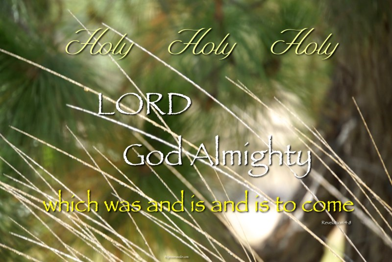 """Revelation 4:8 """"Holy, holy, holy, Lord God Almighty which was, and is, and is to come."""""""