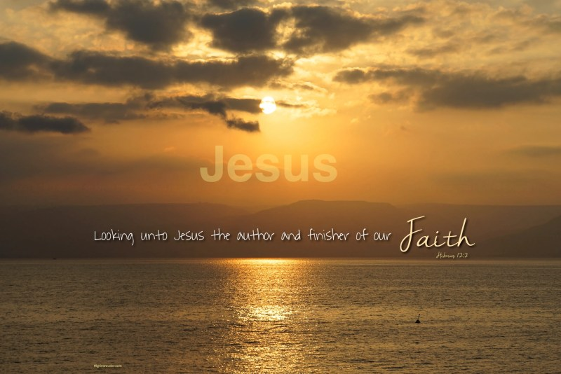 "Hebrews 12:2 ""Looking unto Jesus the author and finisher of our faith."""