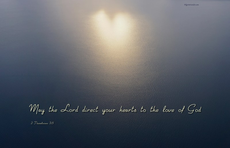 """2 Thessalonians 3:5 """"May the Lord direct your hearts to the love of God."""""""
